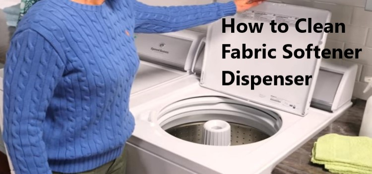 How to Clean Fabric Softener Dispenser